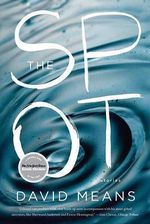 The Spot : Stories - David Means