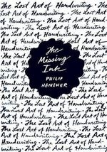 The Missing Ink : The Lost Art of Handwriting - Philip Hensher