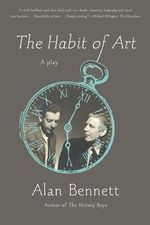The Habit of Art : A Play - Alan Bennett