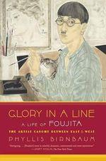 Glory in a Line : A Life of Foujita: The Artist Caught Between East & West - Professor Phyllis Birnbaum
