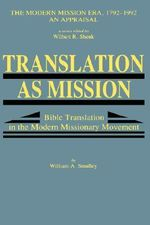 Translation as Mission : Bible Translation in the Modern Missionary Movement - William A. Smalley