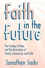 Faith in the Future : The Ecology of Hope and the Restoration of Family, Community and Faith - Jonathan Sacks