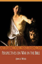 Perspectives on War in the Bible - John Wood