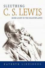 Sleuthing C.S. Lewis : More Light in the Shadowlands - Kathryn Lindskoog