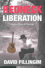 Redneck Liberation : Country Music as Theology - David Fillingim
