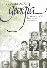 The Governors Of Georgia : Third Edition 1754-2004 - James F. Cook