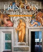 Frescoes of the Veneto : Venetian Palaces and Villas - Filippo Pedrocco
