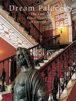 Dream Palaces : The Last Royal Courts of Europe - Marc Walter