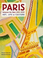 Paris Between the Wars 1919-1939 : Art, Life & Culture - Vincent Bouvet