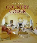 Country Color : Perfect Palettes for Every Room - Judith Miller