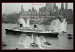 First Class : Legendary Ocean Liner Voyages Around the World - Gerard Piouffre