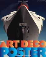 The Art Deco Poster : Rare and Iconic - William W Crouse