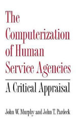 The Computerization of Human Service Agencies : A Critical Appraisal - John W. Murphy