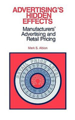 Advertising's Hidden Effects : Manufacturer's Advertising and Retail Pricing - Mark S. Albion