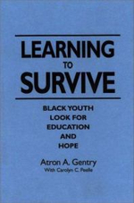 Learning to Survive : Black Youth Look for an Education and Hope - Atron A. Gentry