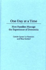 One Day at a Time : How Families Manage the Experience of Dementia - Carole-Lynne Le Navenec