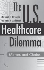 The US Healthcare Dilemma : Mirrors and Chains - Michael T. McGuire