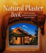 The Natural Plaster Book : Earth, Lime and Gypsum Plasters for Natural Homes - Cedar Rose Guelberth