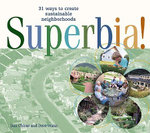 Superbia : 31 Ways to Create Sustainable Neighborhoods - Dan Chiras