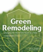 Green Remodeling : Changing the World, One Room at a Time - David R. Johnston