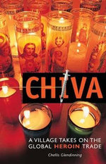 Chiva : A Village Takes on the Global Heroin Trade - Chellis Glendinning