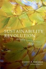 Sustainability Revolution : Portrait of a Paradigm Shift :  Portrait of a Paradigm Shift - Andres R. Edwards