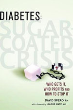 Diabetes, Sugar Coated Crisis : Who Gets It, Who Profits and How to Stop It - David Spero
