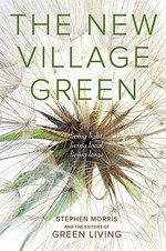New Village Green : Living Light, Living Local, Living Large - Stephen Morris