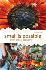 Small is Possible : Life in a Local Economy - Lyle Estill