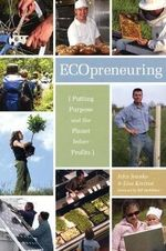 Ecopreneuring : Putting Purpose and the Planet Before Profits - John Ivanko