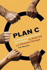 Plan C : Community Survival Strategies for Peak Oil and Climate Change - Pat Murphy