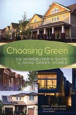 Choosing Green : The Home Buyer's Guide to Good Green Homes - Jerry Yudelson