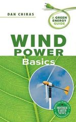 Wind Power Basics : A Green Energy Guide - Dan Chiras