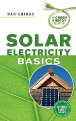 Solar Electricity Basics : A Green Energy Guide - Dan Chiras
