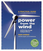 Power from the Wind : Achieving, Energy Independence - A Practical Guide to Small-Scale Energy Production - Dan Chime