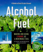 Alcohol Fuel : Making and Using Ethanol as a Renewable Fuel - Richard Freudenberger