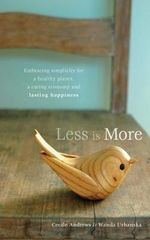 Less is More : Embracing Simplicity for a Healthy Planet, a Caring Economy and Lasting Happiness - Cecile Andrews