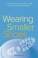 Wearing Smaller Shoes : Living Light on the Big Blue Marble - Chip Haynes