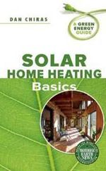 Solar Home Heating Basics : A Green Energy Guide - Dan Chiras