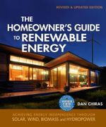 The Homeowner's Guide to Renewable Energy : Achieving Energy Independence Through Solar, Wind, Biomass & Hydropower - Dan Chiras