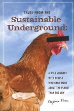 Tales from the Sustainable Underground : A Wild Journey with People Who Care More About the Planet Than the Law - Stephen Hren