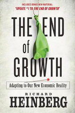 The End of Growth : Adapting to Our New Economic Reality - Richard Heinberg