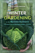 Winter Gardening in the Maritime Northwest : Cool Season Crops for the Year-Round Gardener - Binda Colebrook