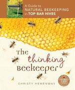 Thinking Beekeeper : A Guide to Natural Beekeeping in Top Bar Hives - Christy Hemenway