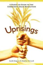 Uprisings : A Hands-on Guide to the Community Grain Revolution - Heather McLeod