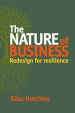 The Nature of Business : Redesign for Resilience - Giles Hutchins