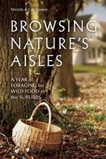 Browsing Nature's Aisles : A Year of Foraging for Wild Food in the Suburbs - Brown
