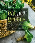 Eat Your Greens : The Surprising Power of Homegrown Leaf Crops - David Kennedy