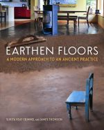 Earthen Floors : A Modern Approach to an Ancient Practice - Sukita Reay Crimmel