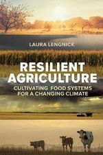 Resilient Agriculture : Cultivating Food Systems for a Changing Climate - Laura Lengnick